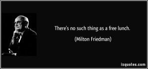 quote-there-s-no-such-thing-as-a-free-lunch-milton-friedman-66264